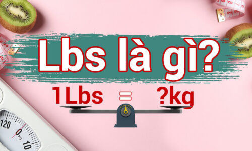 Lbs là gì? 1 lbs bằng bao nhiêu kg? 1kg bằng bao nhiêu lbs?